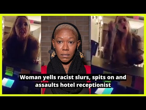 |NEWS| Woman yells racist slurs, spits on and assaults black hotel receptionist
