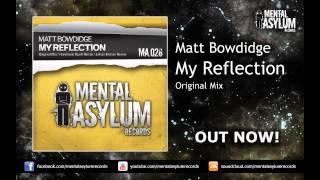 Matt Bowdidge - My Reflection (Original Mix) [MA026] OUT NOW!