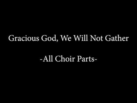 Full choir demo - Gracious God, We Will Not Gather