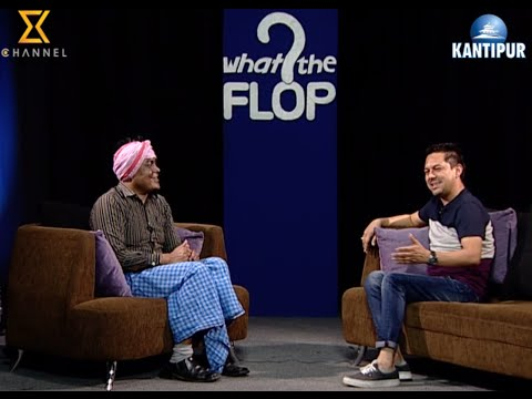 What the Flop 09 May, 2016 - Guest Ramkrishna Dhakal
