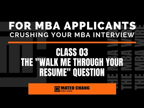 ANSWERING THE WALK ME THROUGH YOUR RESUME QUESTION DURING YOUR MBA INTERVIEW