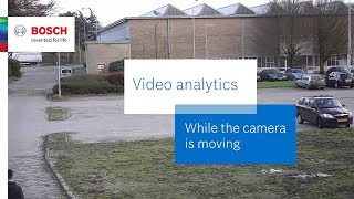 Bosch Security — Video analytics — Video analytics while the camera is moving