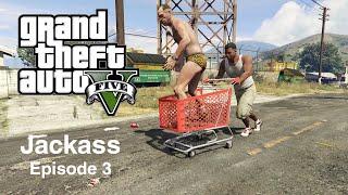 GTA V Meets Jackass, Episode 3