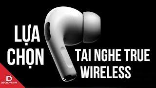 Những tai nghe True Wireless ngang tầm Airpods Pro