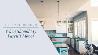 When Should My Parents Move?