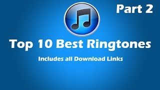 Top 10 Best Ringtones (Part 2) | DOWNLOAD LINKS INCLUDED
