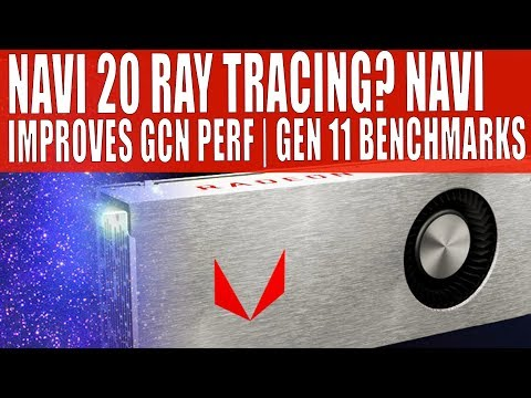 Navi 20 Features Ray Tracing | Navi Fixes GCN Weaknesses - EXCLUSIVE | Intel Gen 11 Benchmark Leaks