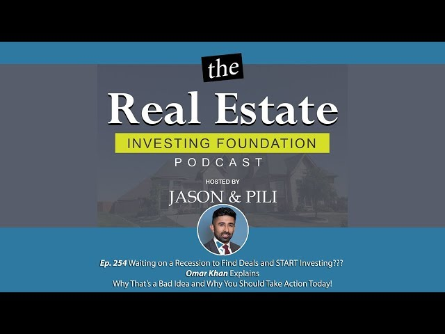 Ep. 254 Waiting on a Recession to Find Deals and START Investing??? - Omar Khan Explains
