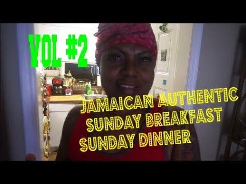 AUTHENTIC TRADITIIONAL SUNDAY MORNING BREAKFAST & DINNER RECIPE IN MY JAMAICAN KITCHEN VOL #2