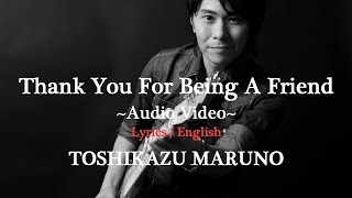 TOSHIKAZU MARUNO / Thank You For Being A Friend ~Audio~ (With Lyrics-English)