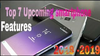 Top 7 upcoming smartphone 2018-19 with new Features. Review. specification