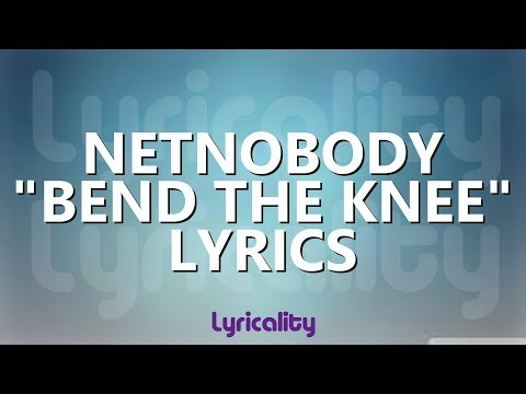 NetNobody - Bend The Knee Lyrics | @lyricalitymusic
