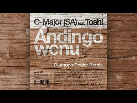 C-Major (SA) Ft. Toshi - Andingowenu (Diamond Dealer Remix)