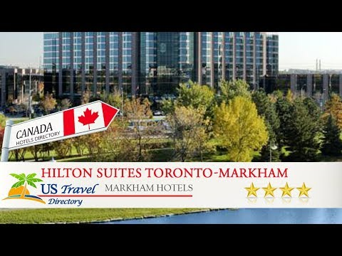 Hilton Suites Toronto-Markham Conference Centre & Spa - Markham Hotels, Canada