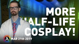 Huge Half-Life Cosplay, Half-Life: Anti-Climax Releases And More - All Things Lambda (March 21 2019)