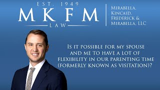 Mirabella, Kincaid, Frederick & Mirabella, LLC Video - Is it Possible for My Spouse and Me to Have a lot of Flexibility in Our Parenting Time?
