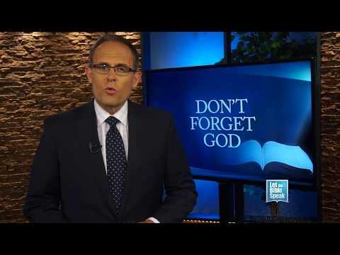 LET THE BIBLE SPEAK - Don't Forget God!