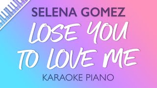 Selena Gomez - Lose You To Love Me (Karaoke Piano)