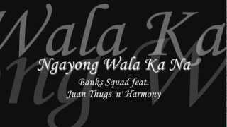 Repeat youtube video Ngayong Wala Ka Na - Banks Squad feat. Juan Thugs 'n' Harmony
