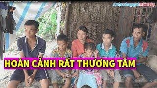 Rớt nước mắt hoàn cảnh gia đình Anh Quanh, 6 người nhưng đã bệnh 3 người | CSQMT 28/4/2019