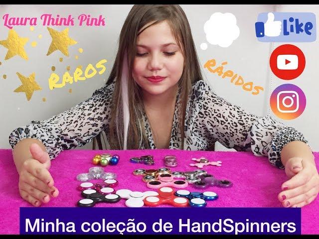 MINHA COLEÇÃO COMPLETA DE HAND SPINNERS   LAURA THINK PINK