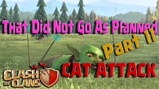Clash of Clans || That Did Not Go As Planned || Part 11 Cat Attack