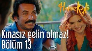 Hanım Köylü 13. Bölüm - Kınasız Gelin Olmaz!