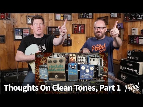 That Pedal Show – Thoughts On Clean Sounds, Part 1