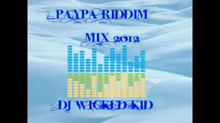 Paypa Riddim Mix 2012 DJ WICKED KID
