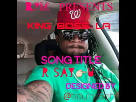 R SAY  U - KING BOSS LA(official Audio)
