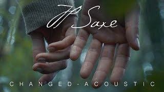 JP Saxe - Changed (Acoustic) [Official Video]