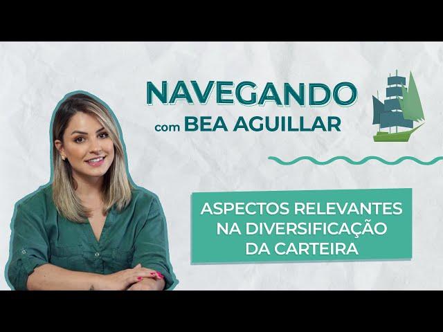O que você precisa saber sobre DIVERSIFICAÇÃO DE CARTEIRA com Bea Aguillar