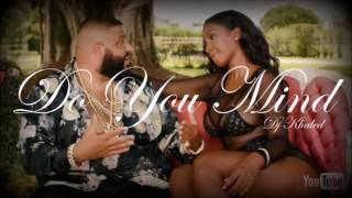 DJ Khaled - Do You Mind ft. Nicki Minaj, Chris Brown, August Alsina, Jeremih, Future, Rick Ross
