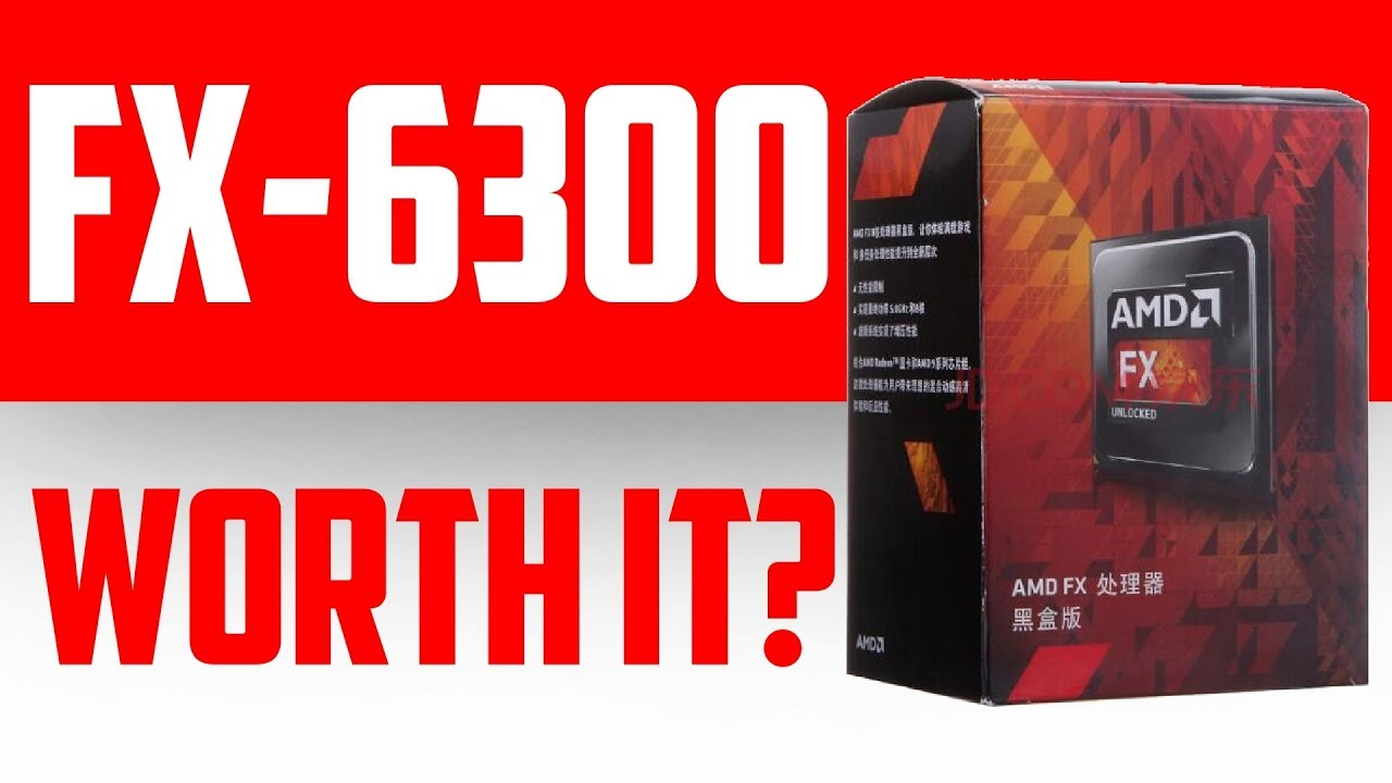 Is The FX 6300 Worth It In LATE 2018 AMD Review Benchmarks
