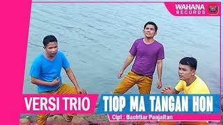 Versi Trio - Tiop Ma Tangan Hon (Official Video) | Lagu Batak Terbaru 2018