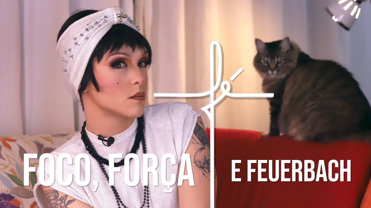 FOCO, FORÇA, FÉ E FEUERBACH