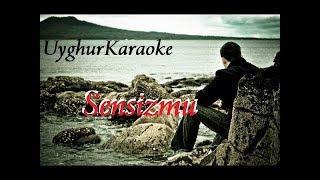 Сансизму - Сәнсизму - Sensizmu - سەنسىزمۇ - Без тебя - Uyghur Karaoke