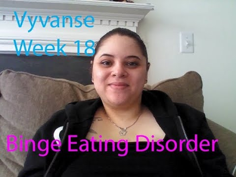 Vyvanse week 18- Binge Eating Disorder