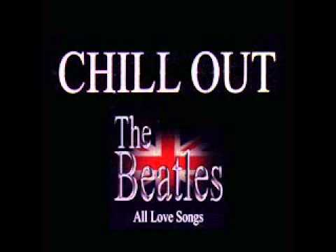 Chillout The Beatles  All Love Songs