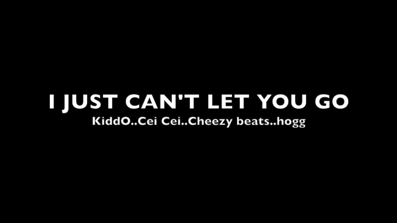 I Just Cant Let You Gokiddocei Ceihoggcheezybeats Youtube