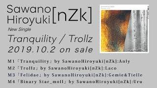 SawanoHiroyuki[nZk] 8th Single「Tranquility / Trollz」DIGEST