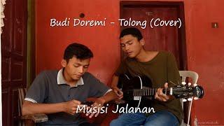 Budi Doremi - Tolong ( Cover Musisi Jalanan )