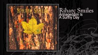 Riharc Smiles | Armageddon Is A Sunny Day