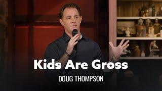 Kids Are So Gross. Doug Thompson