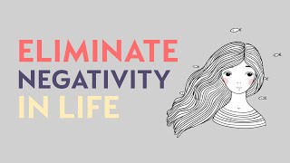 How to Eliminate Negativity in Life