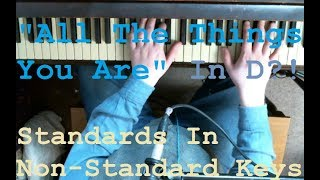 """Playing Standards In Non- Standard Keys - Episode 1: """"All The Things You Are"""" In D"""