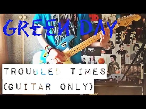 Green Day - Troubled Times Guitar Cover (Guitar Only)