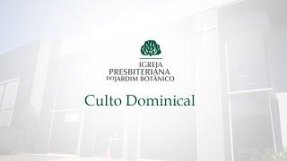 10/05/2020 - Culto - Espirito Santo - IPB Jardim Botânico