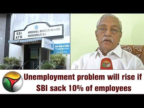 Unemployment problem will rise if SBI sack 10% of employees: Venkatachalam