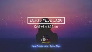 Cedric Allen -  Kung Pwede Lang